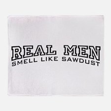 Real Men Smell Like Sawdust Throw Blanket