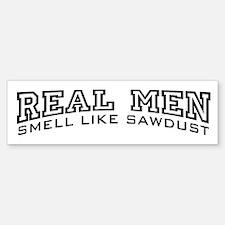 Real Men Smell Like Sawdust Bumper Bumper Sticker