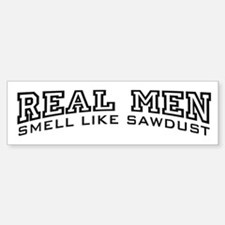 Real Men Smell Like Sawdust Sticker (Bumper)