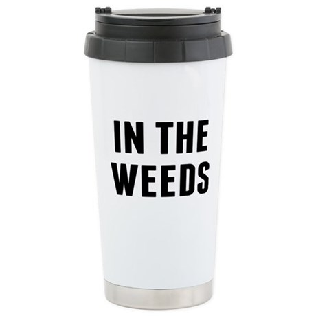 In the Weeds Stainless Steel Travel Mug