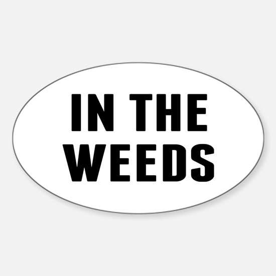 In the Weeds Sticker (Oval)