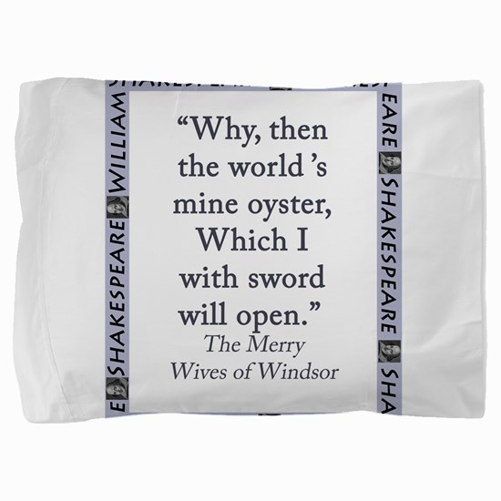 Why, Then The Worlds Mine Oyster Pillow Sham