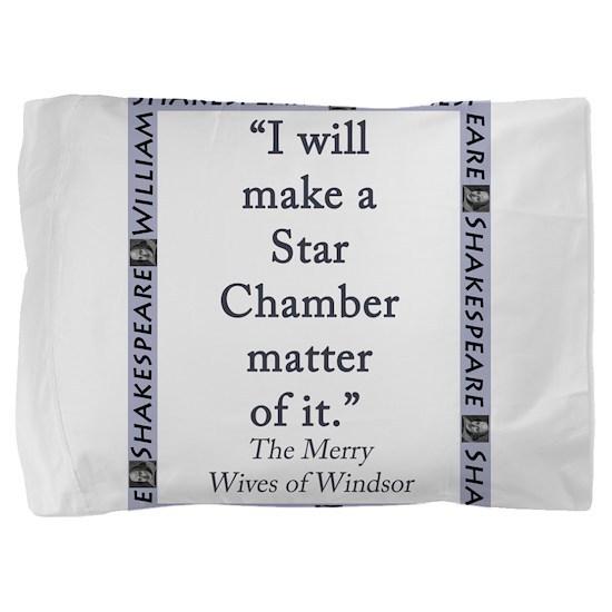 I Will Make a Star Chamber Matter of It Pillow Sha