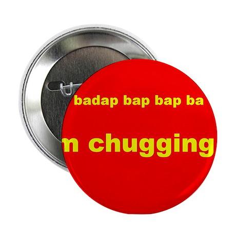 "IM CHUGGING IT 2.25"" Button"