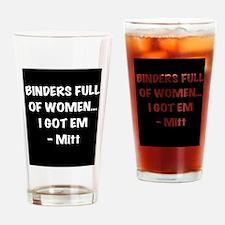 Binders full of women, I got em Drinking Glass