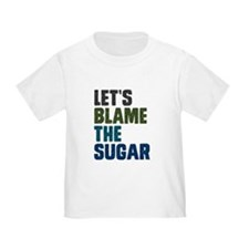 Lets Blame The Sugar T