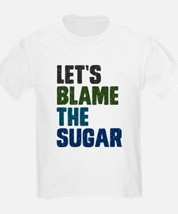 Lets Blame The Sugar T-Shirt