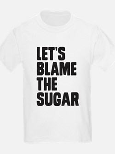 Lets Blame The Sugar T-Shirt