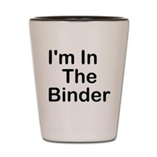 I'm In The Binder Shot Glass