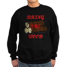 Bring the Wood Sweatshirt