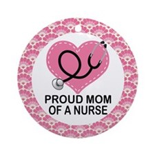 Proud Mom Of A Nurse Ornament (Round)