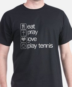 eat pray love and play tennis T-Shirt