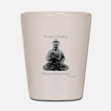 Buddha quote : Mind is Everything Shot Glass