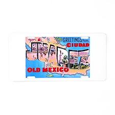 Juarez Mexico Greetings Aluminum License Plate