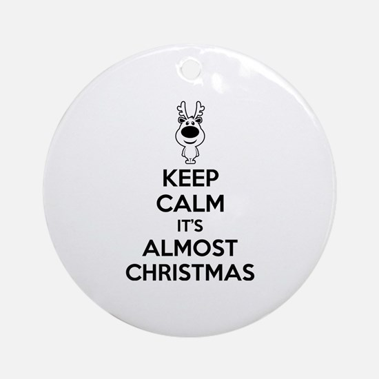 Keep calm it's almost christmas Ornament (Round)