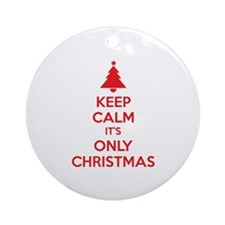 Keep calm it's only christmas Ornament (Round)