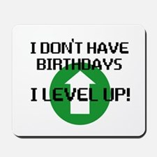 I dont have birthdays Mousepad