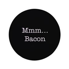 """Mmm ... Bacon 3.5"""" Button (100 pack)"""