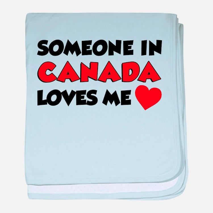 Someone In Canada Loves Me baby blanket