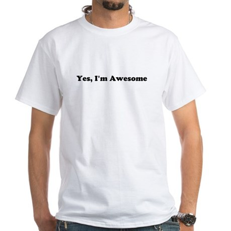 Yes, Im Awesome White T-Shirt