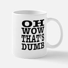 Oh wow, that's dumb. Mug