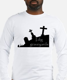 i dig graveyards Long Sleeve T-Shirt