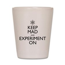 Keep Mad and Experiment On Shot Glass