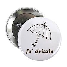 Fo' Drizzle Button