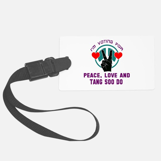 I'm voting for Peace, Love And T Luggage Tag