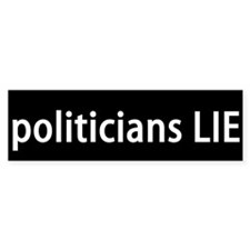 politicians LIE Bumper Bumper Sticker