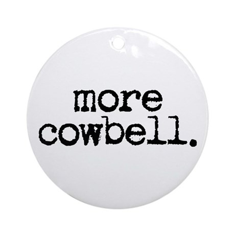 more cowbell. Ornament (Round)