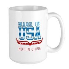 MADE IN USA - NOT IN CHINA Mug