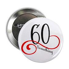 "Unique 60 something 2.25"" Button"