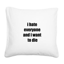 I hate everyone Square Canvas Pillow