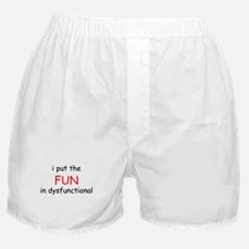 I PUT THE FUN n DYSFUNCTIONAL Boxer Shorts