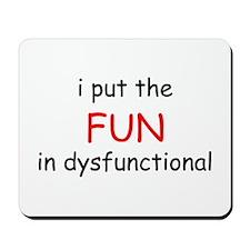 I PUT THE FUN n DYSFUNCTIONAL Mousepad