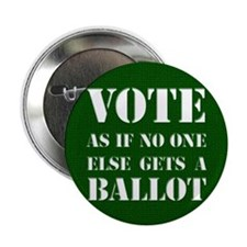 """VOTE as if no one else gets a ballot - 2.25"""""""