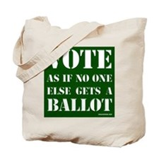 VOTE as if no one else gets a ballot - Tote Bag