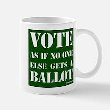 VOTE as if no one else gets a ballot - Mug