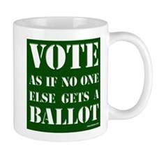 VOTE as if no one else gets a ballot - Mug