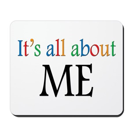 It's all about ME Mousepad