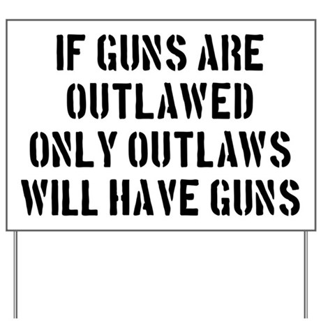 If Guns Are Outlawed... Yard Sign