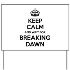 Keep calm and wait for breaking dawn Yard Sign