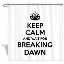 Keep calm and wait for breaking dawn Shower Curtai