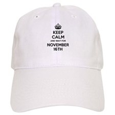 Keep calm and wait for november 16th Baseball Cap