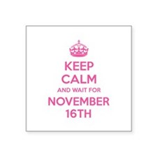 Keep calm and wait for november 16th Square Sticke