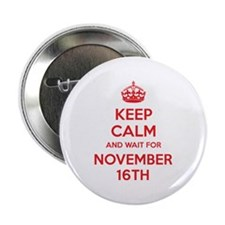 """Keep calm and wait for november 16th 2.25"""" Button"""