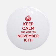 Keep calm and wait for november 16th Ornament (Rou