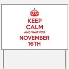 Keep calm and wait for november 16th Yard Sign