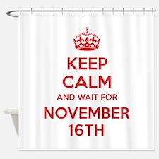 Keep calm and wait for november 16th Shower Curtai